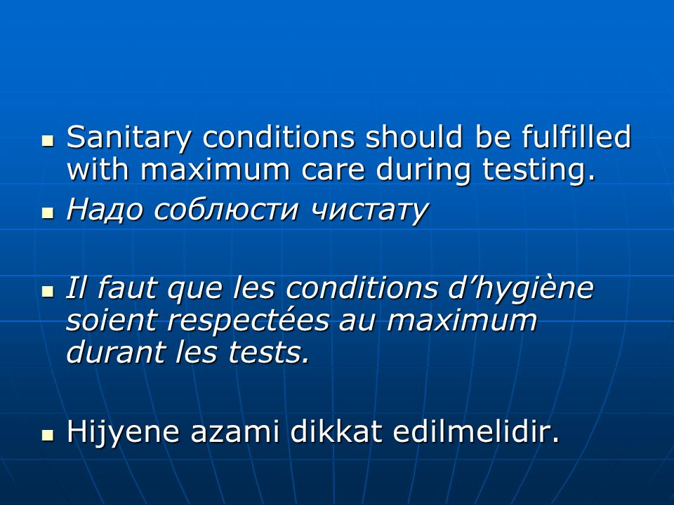  Sanitary conditions should be fulfilled with maximum care during testing.