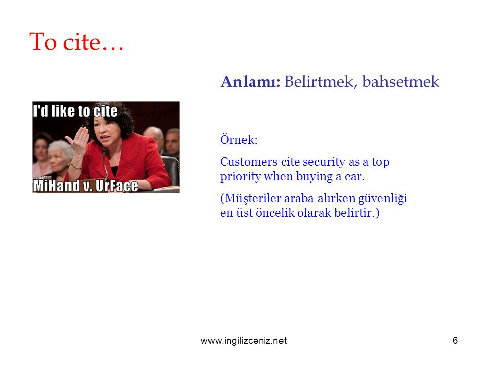www.ingilizceniz.net6 To cite… Anlamı: Belirtmek, bahsetmek Örnek: Customers cite security as a top priority when buying a car. (Müşteriler araba alır