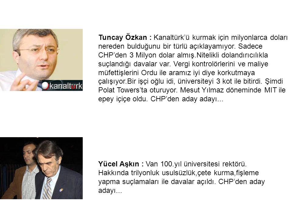 Tuncay Özkan : Kanaltürk'ü kurmak için milyonlarca doları nereden bulduğunu bir türlü açıklayamıyor.