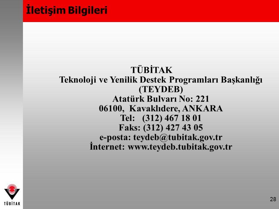 28 İletişim Bilgileri TÜBİTAK Teknoloji ve Yenilik Destek Programları Başkanlığı (TEYDEB) Atatürk Bulvarı No: 221 06100, Kavaklıdere, ANKARA Tel: (312) 467 18 01 Faks: (312) 427 43 05 e-posta: teydeb@tubitak.gov.tr İnternet: www.teydeb.tubitak.gov.tr