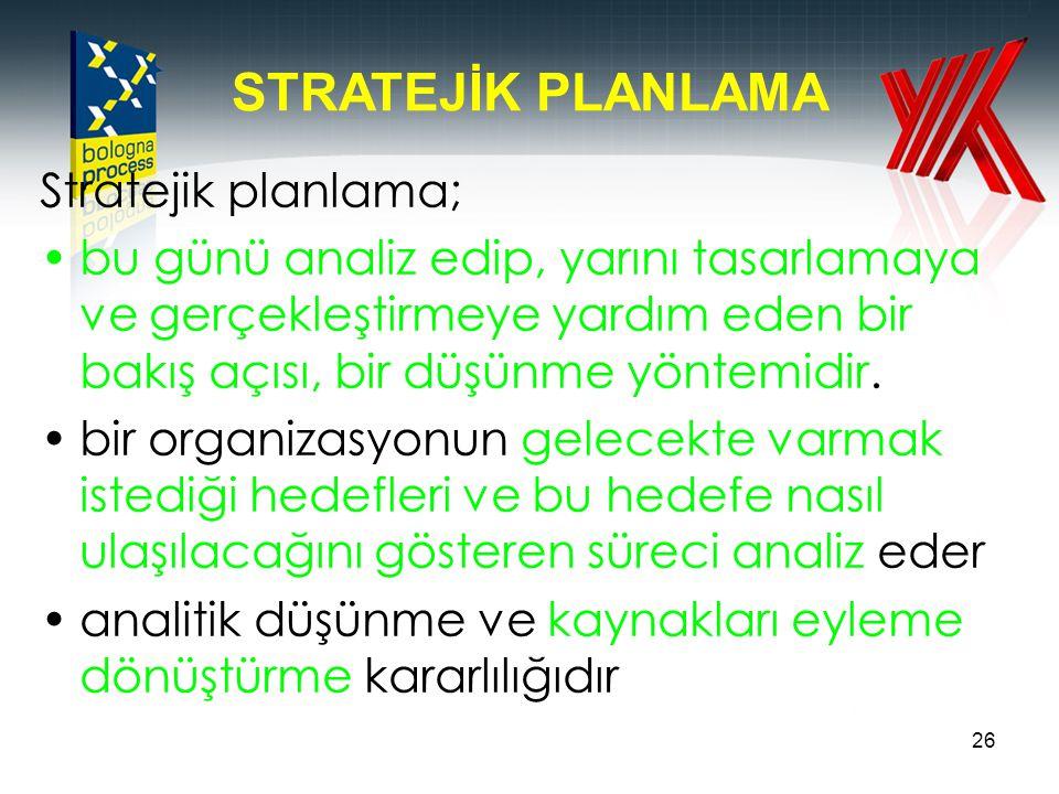 26 STRATEJİK PLANLAMA Stratejik planlama; •bu günü analiz edip, yarını tasarlamaya ve gerçekleştirmeye yardım eden bir bakış açısı, bir düşünme yöntem