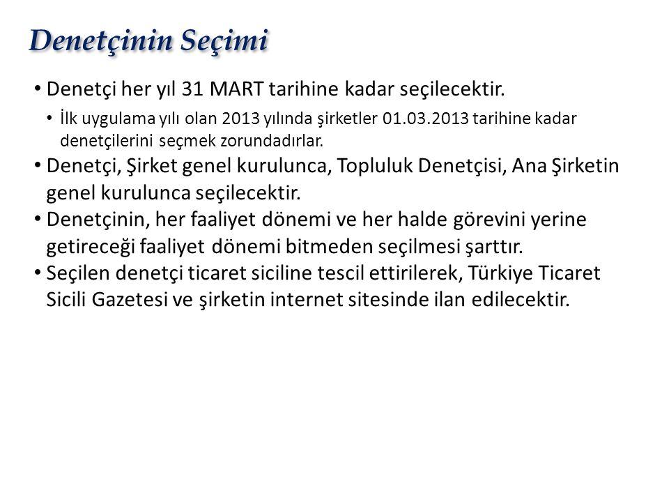 Denetçinin Seçimi • Denetçi her yıl 31 MART tarihine kadar seçilecektir. • İlk uygulama yılı olan 2013 yılında şirketler 01.03.2013 tarihine kadar den