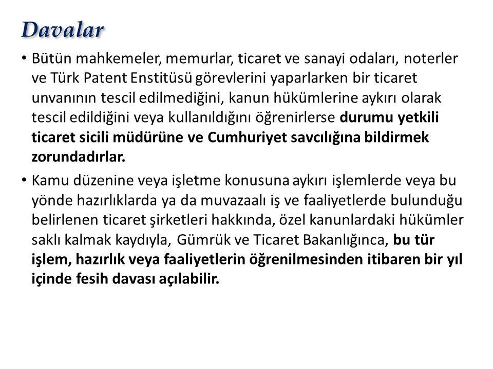 Davalar • Bütün mahkemeler, memurlar, ticaret ve sanayi odaları, noterler ve Türk Patent Enstitüsü görevlerini yaparlarken bir ticaret unvanının tesci