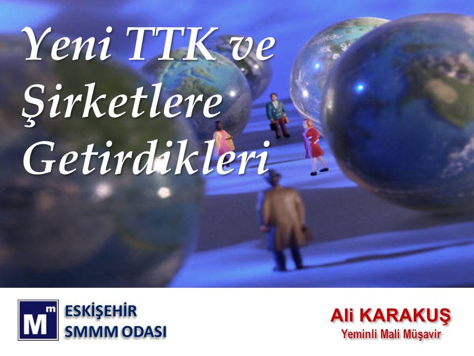 Yeni Türk Ticaret Kanunu • Yeni Türk Ticaret Kanunu bazı maddeleri dışında, 01.07.2012 tarihinde yürürlüğe girecektir.
