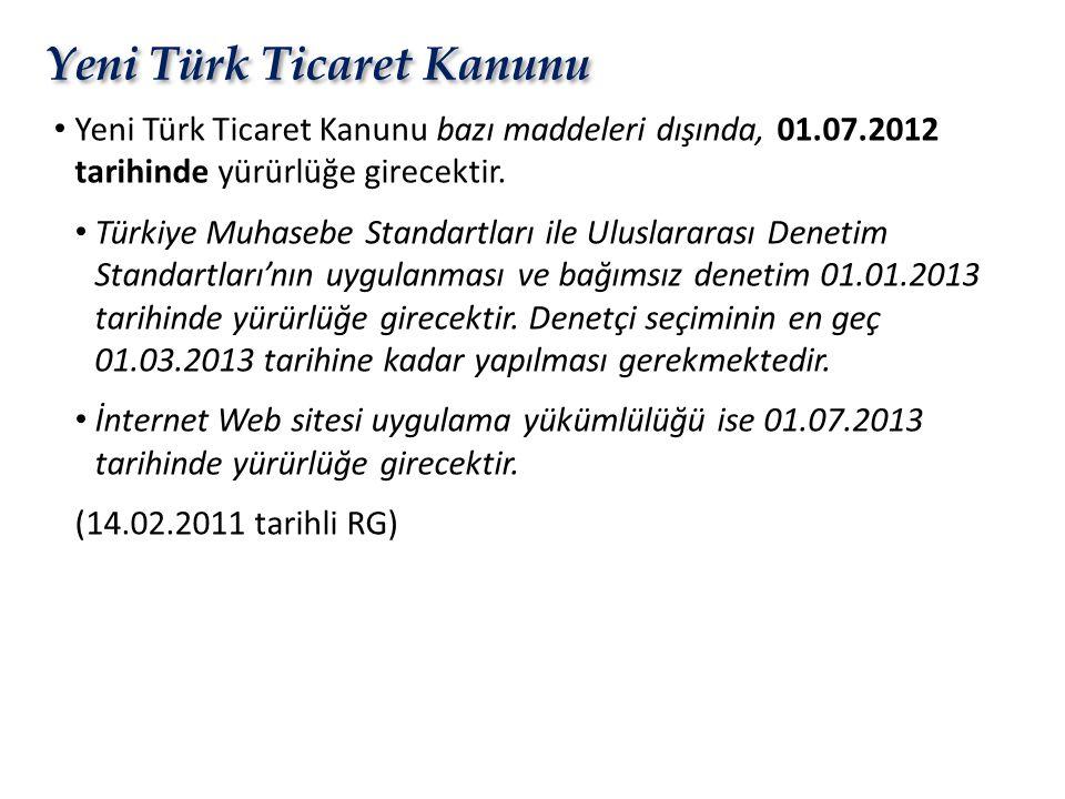 Yeni Türk Ticaret Kanunu • Yeni Türk Ticaret Kanunu bazı maddeleri dışında, 01.07.2012 tarihinde yürürlüğe girecektir. • Türkiye Muhasebe Standartları