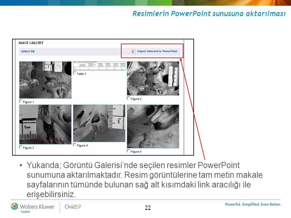 22 Resimlerin PowerPoint sunusuna aktarılması •Yukarıda; Görüntü Galerisi'nde seçilen resimler PowerPoint sunumuna aktarılmaktadır. Resim görüntülerin