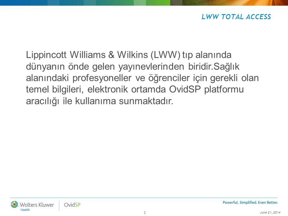 June 21, 2014 3 LWW TOTAL ACCESS Lippincott Williams & Wilkins (LWW) tıp alanında dünyanın önde gelen yayınevlerinden biridir.Sağlık alanındaki profes