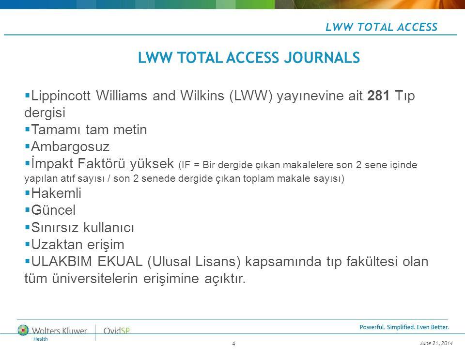 June 21, 2014 4 LWW TOTAL ACCESS  Lippincott Williams and Wilkins (LWW) yayınevine ait 281 Tıp dergisi  Tamamı tam metin  Ambargosuz  İmpakt Faktö