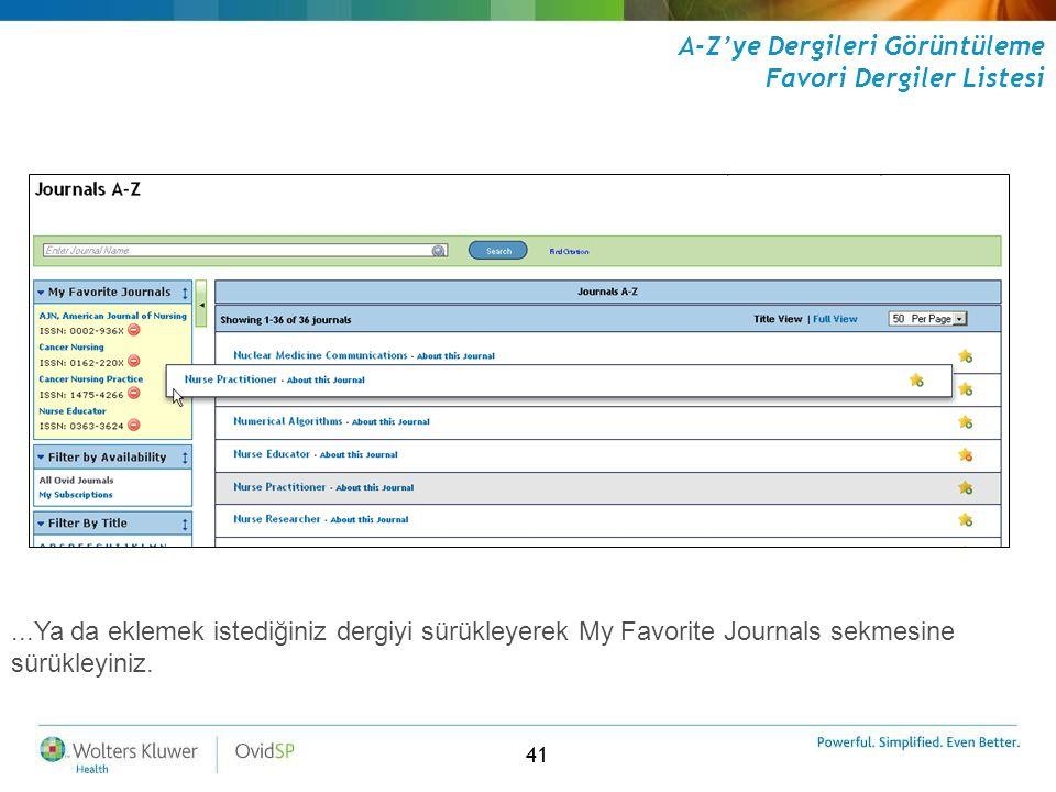 41...Ya da eklemek istediğiniz dergiyi sürükleyerek My Favorite Journals sekmesine sürükleyiniz. A-Z'ye Dergileri Görüntüleme Favori Dergiler Listesi