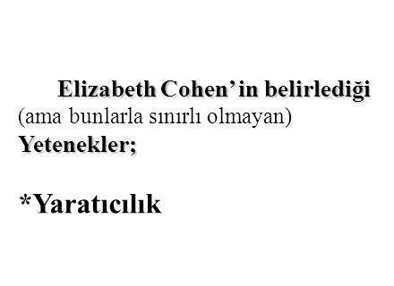 Elizabeth Cohen' in belirlediği Yetenekler; Elizabeth Cohen' in belirlediği (ama bunlarla sınırlı olmayan) Yetenekler; *Yaratıcılık