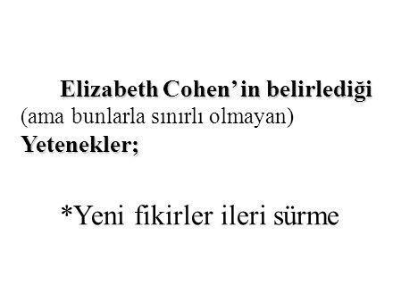 Elizabeth Cohen' in belirlediği Yetenekler; Elizabeth Cohen' in belirlediği (ama bunlarla sınırlı olmayan) Yetenekler; *Yeni fikirler ileri sürme