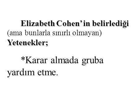 Elizabeth Cohen' in belirlediği Yetenekler; Elizabeth Cohen' in belirlediği (ama bunlarla sınırlı olmayan) Yetenekler; *Karar almada gruba yardım etme