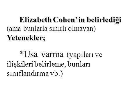 Elizabeth Cohen' in belirlediği Yetenekler; Elizabeth Cohen' in belirlediği (ama bunlarla sınırlı olmayan) Yetenekler; *Usa varma (yapıları ve ilişkil