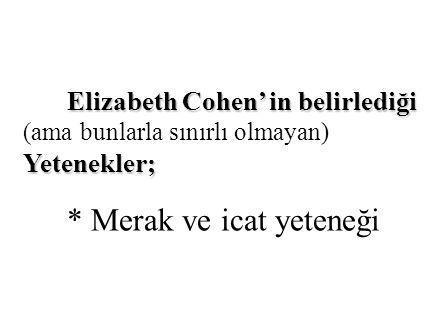 Elizabeth Cohen' in belirlediği Yetenekler; Elizabeth Cohen' in belirlediği (ama bunlarla sınırlı olmayan) Yetenekler; * Merak ve icat yeteneği