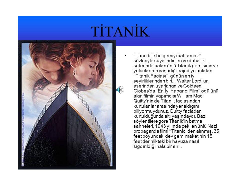 TİTANİK •''Tanrı bile bu gemiyi batıramaz'' sözleriyle suya indirilen ve daha ilk seferinde batan ünlü Titanik gemisinin ve yolcularının yaşadığı traj