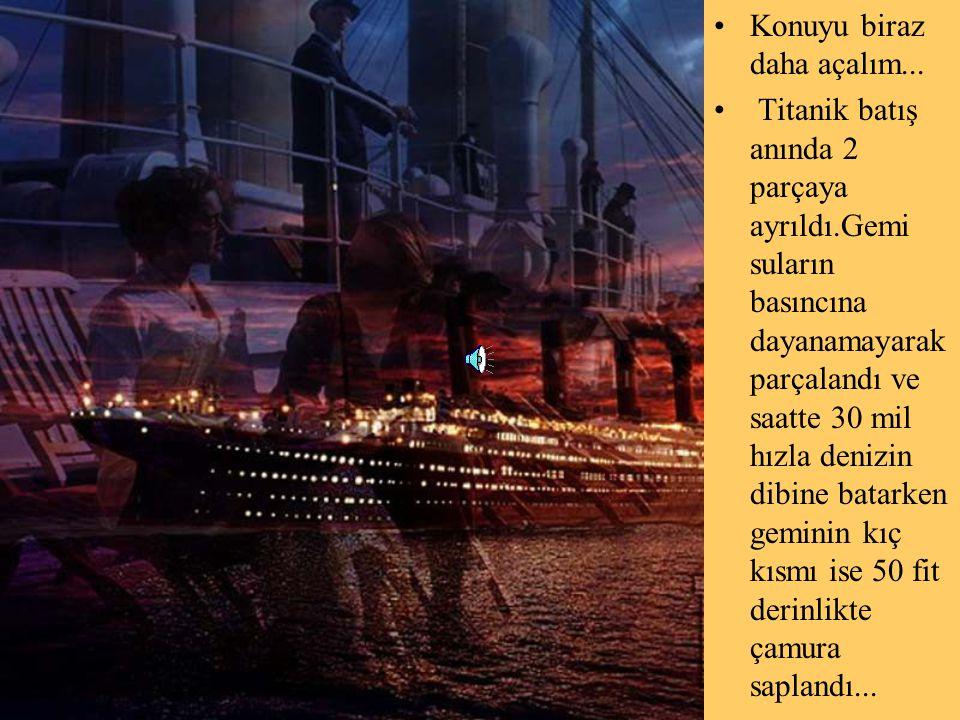 •Konuyu biraz daha açalım... • Titanik batış anında 2 parçaya ayrıldı.Gemi suların basıncına dayanamayarak parçalandı ve saatte 30 mil hızla denizin d