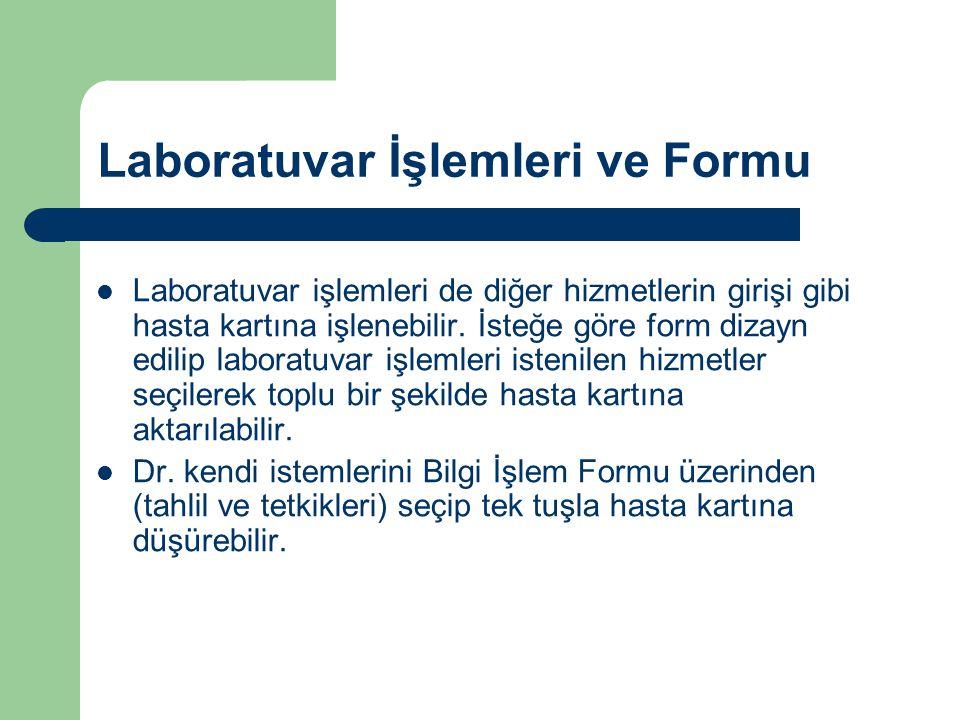 Laboratuvar İşlemleri ve Formu  Laboratuvar işlemleri de diğer hizmetlerin girişi gibi hasta kartına işlenebilir.