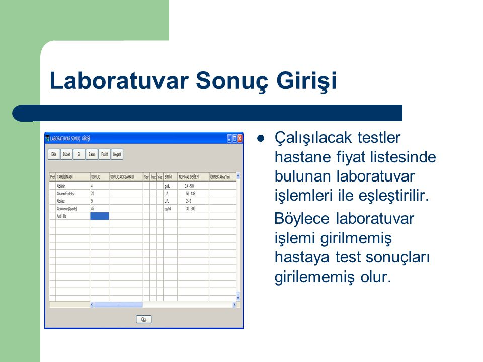 Laboratuvar Sonuç Girişi  Çalışılacak testler hastane fiyat listesinde bulunan laboratuvar işlemleri ile eşleştirilir.