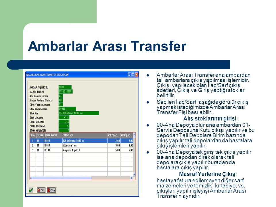 Ambarlar Arası Transfer  Ambarlar Arası Transfer ana ambardan tali ambarlara çıkış yapılması işlemidir.