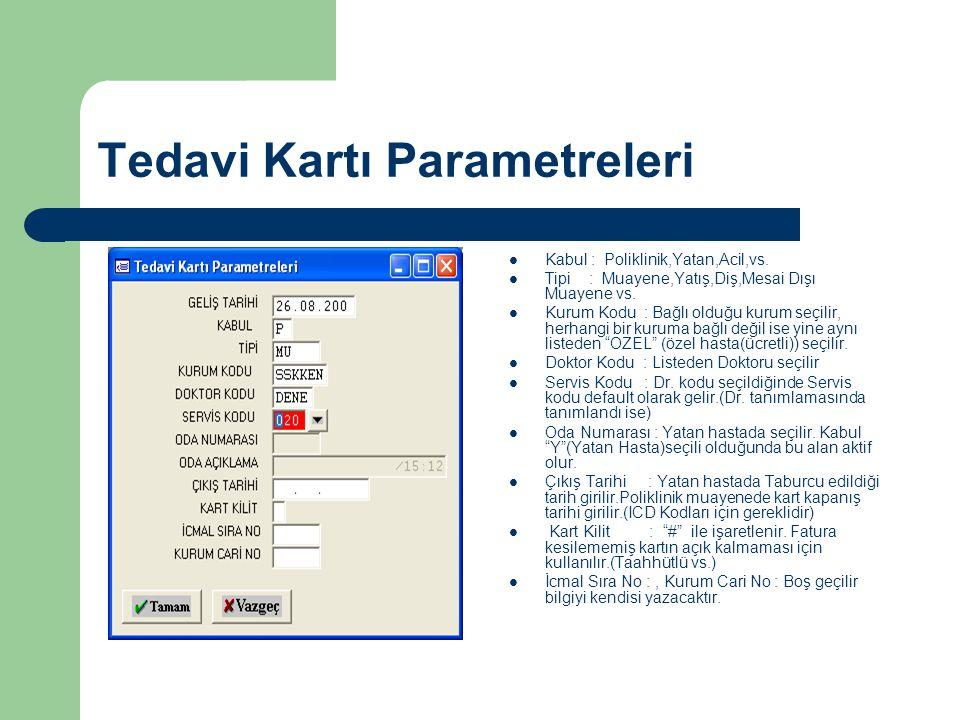 Takip No Parametreleri  Tedavi Kartı Parametre girişlerinden sonra otomatik olarak hastanın Takip No sunu alınır ve muayene işlemini karta düşürür.