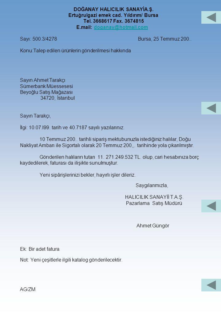 Ortalama Türk Mektup Örneği :1 DOĞANAY HALICILIK SANAYİ A.Ş Ertuğrulgazi emek cad. Yıldırım/ Bursa Tel. 3668617 Fax. 3674815 E.mail: doganay@hotmail.c