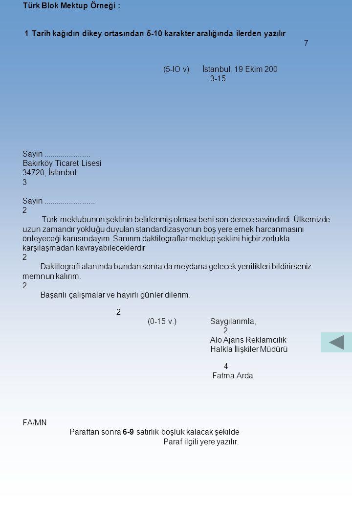 Ortalama Türk Mektubu Örnek: 7 Kahramanmaraş, 23 Mayıs 200.. 3-15 Sayın............. Yıldız Ticaret T.A.Ş. Muhasebe Müdürü 16180- Bursa 3 Sayın.......