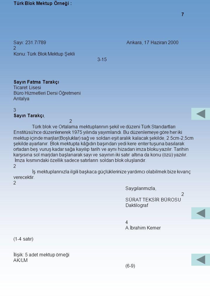 Türk Blok Mektup Örneği : 1 Tarih kağıdın dikey ortasından 5-10 karakter aralığında ilerden yazılır 7 (5-lO v) İstanbul, 19 Ekim 200 3-15 Sayın.......