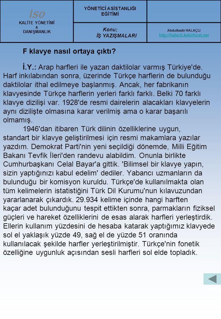 F klavyenin babası İhsan Sıtkı Yener (F KLAVYENİN TARİHÇESİ) Medyanın gündemine oturan F klavye Q klavye tartışması, vurdumduymaz tutumların kültür ha