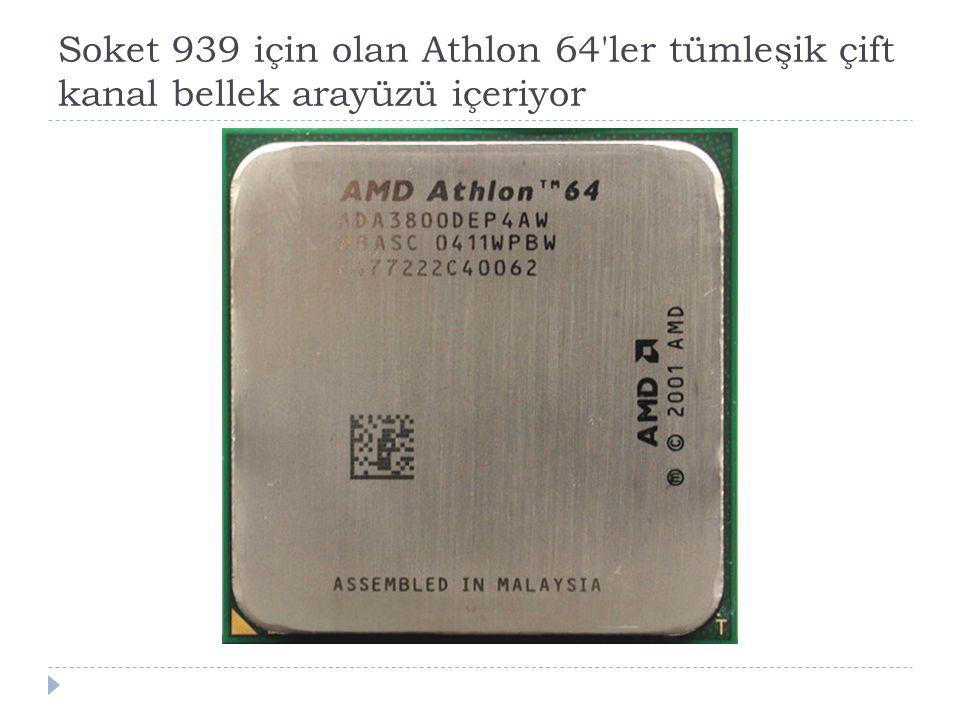 Soket 939 için olan Athlon 64'ler tümleşik çift kanal bellek arayüzü içeriyor