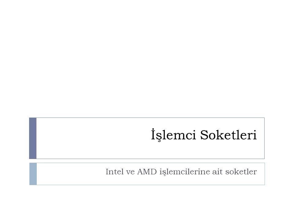 İşlemci Soketleri Intel ve AMD işlemcilerine ait soketler
