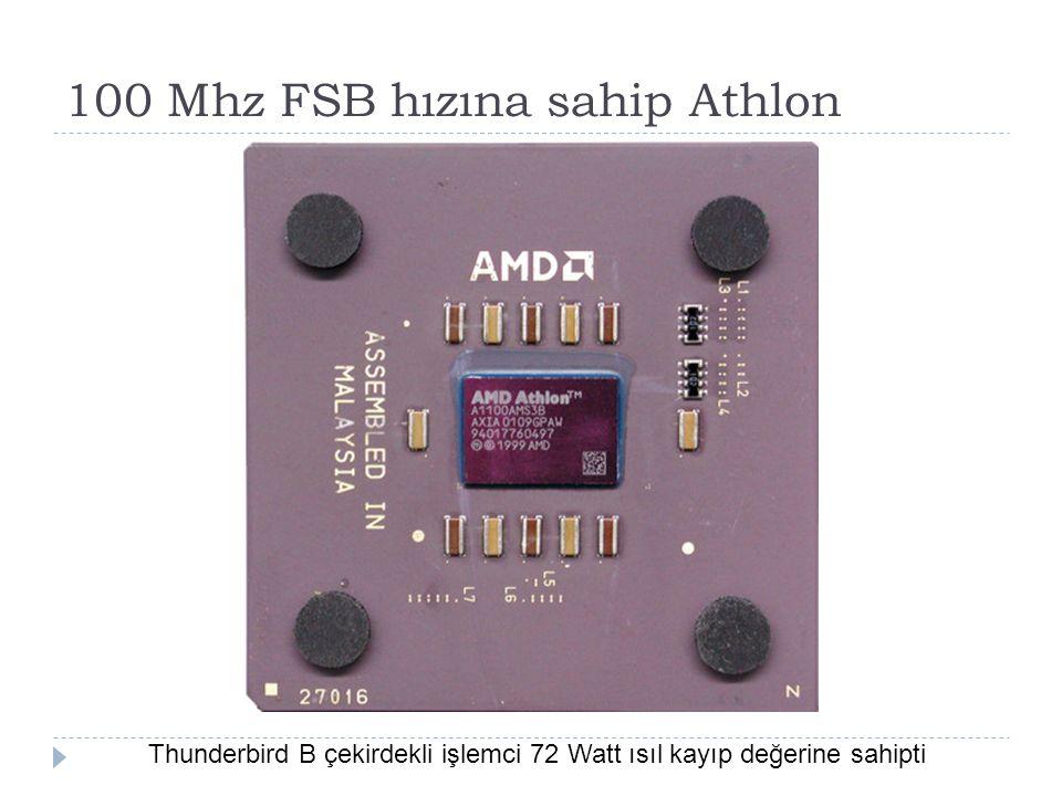 100 Mhz FSB hızına sahip Athlon Thunderbird B çekirdekli işlemci 72 Watt ısıl kayıp değerine sahipti