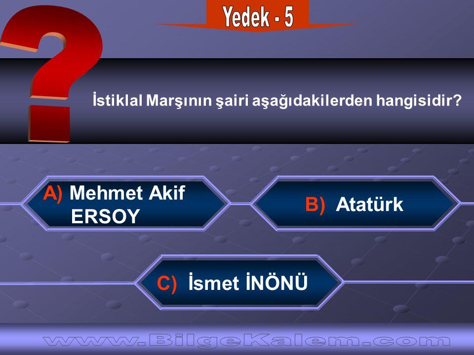 İstiklal Marşının şairi aşağıdakilerden hangisidir? C) İsmet İNÖNÜ B) Atatürk A) Mehmet Akif ERSOY