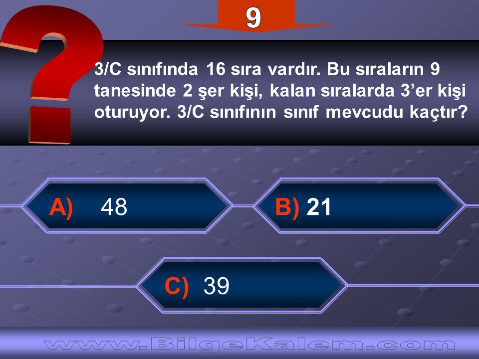 3/C sınıfında 16 sıra vardır. Bu sıraların 9 tanesinde 2 şer kişi, kalan sıralarda 3'er kişi oturuyor. 3/C sınıfının sınıf mevcudu kaçtır? A) 48B) 21