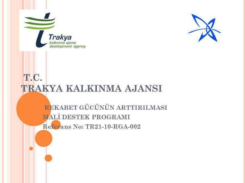 T.C. TRAKYA KALKINMA AJANSI REKABET GÜCÜNÜN ARTTIRILMASI MALİ DESTEK PROGRAMI Referans No: TR21-10-RGA-002