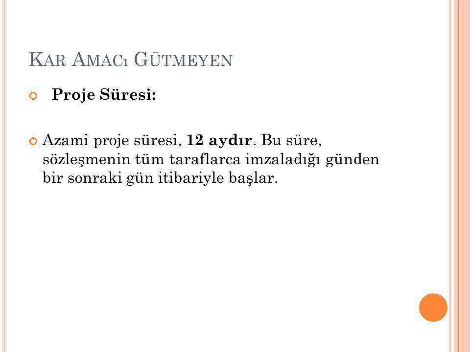 K AR A MACı G ÜTMEYEN Proje Süresi: Azami proje süresi, 12 aydır.
