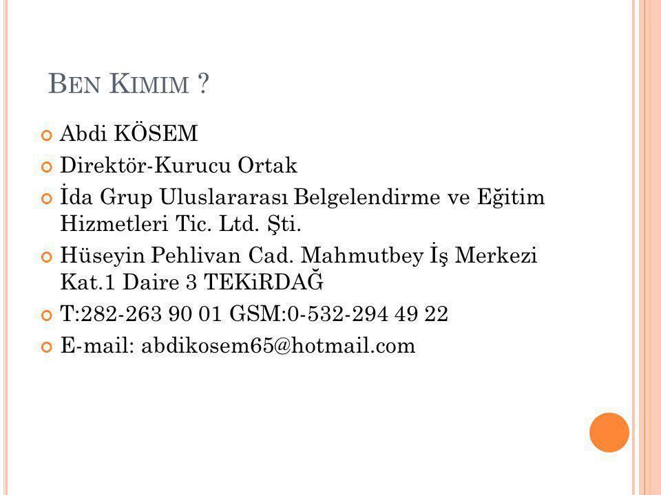 B EN K IMIM ? Abdi KÖSEM Direktör-Kurucu Ortak İda Grup Uluslararası Belgelendirme ve Eğitim Hizmetleri Tic. Ltd. Şti. Hüseyin Pehlivan Cad. Mahmutbey