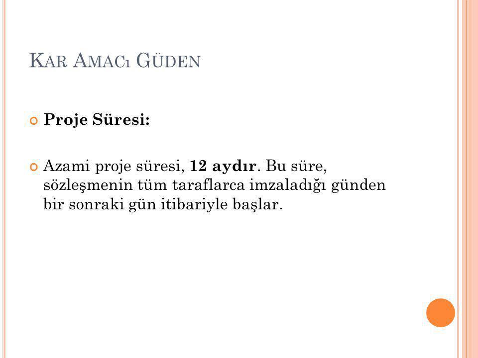 K AR A MACı G ÜDEN Proje Süresi: Azami proje süresi, 12 aydır.
