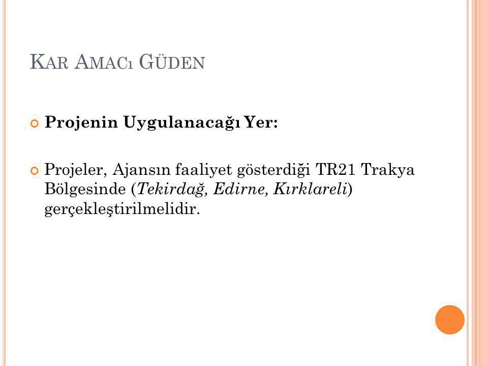 K AR A MACı G ÜDEN Projenin Uygulanacağı Yer: Projeler, Ajansın faaliyet gösterdiği TR21 Trakya Bölgesinde ( Tekirdağ, Edirne, Kırklareli ) gerçekleştirilmelidir.