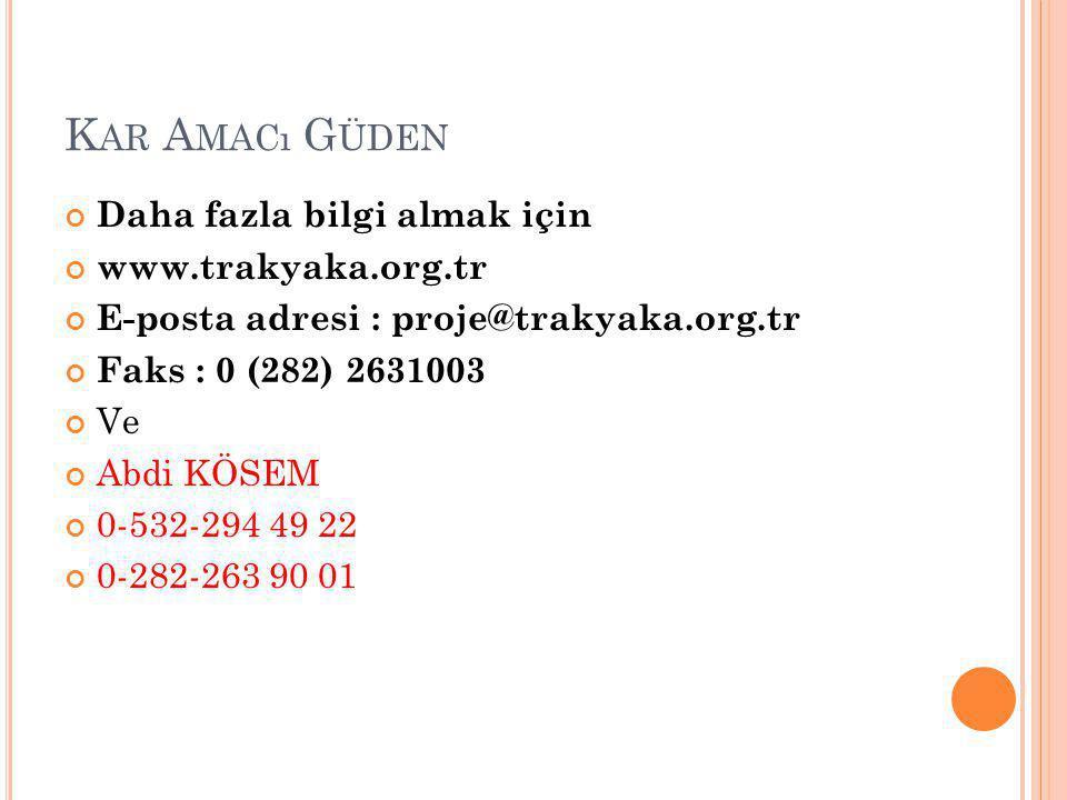 K AR A MACı G ÜDEN Daha fazla bilgi almak için www.trakyaka.org.tr E-posta adresi : proje@trakyaka.org.tr Faks : 0 (282) 2631003 Ve Abdi KÖSEM 0-532-294 49 22 0-282-263 90 01