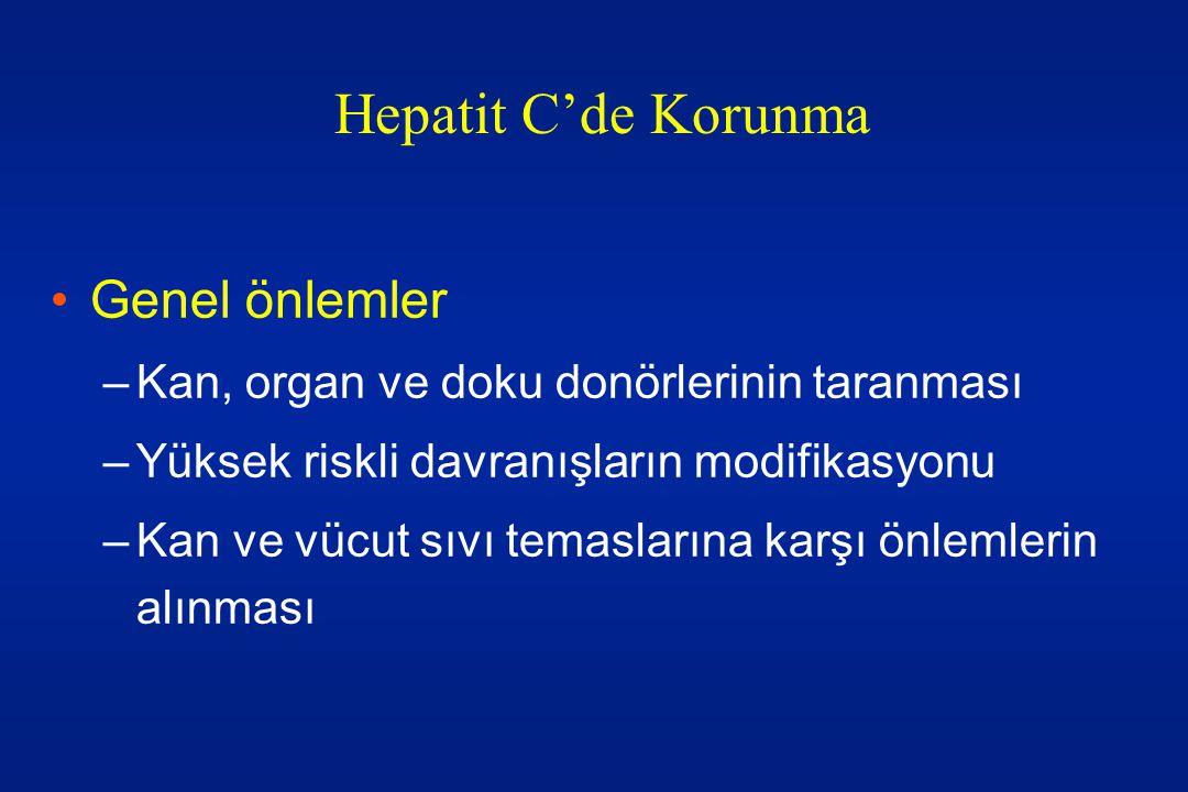 •Genel önlemler –Kan, organ ve doku donörlerinin taranması –Yüksek riskli davranışların modifikasyonu –Kan ve vücut sıvı temaslarına karşı önlemlerin alınması Hepatit C'de Korunma