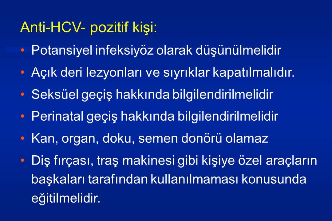 Anti-HCV- pozitif kişi: •Potansiyel infeksiyöz olarak düşünülmelidir •Açık deri lezyonları ve sıyrıklar kapatılmalıdır.