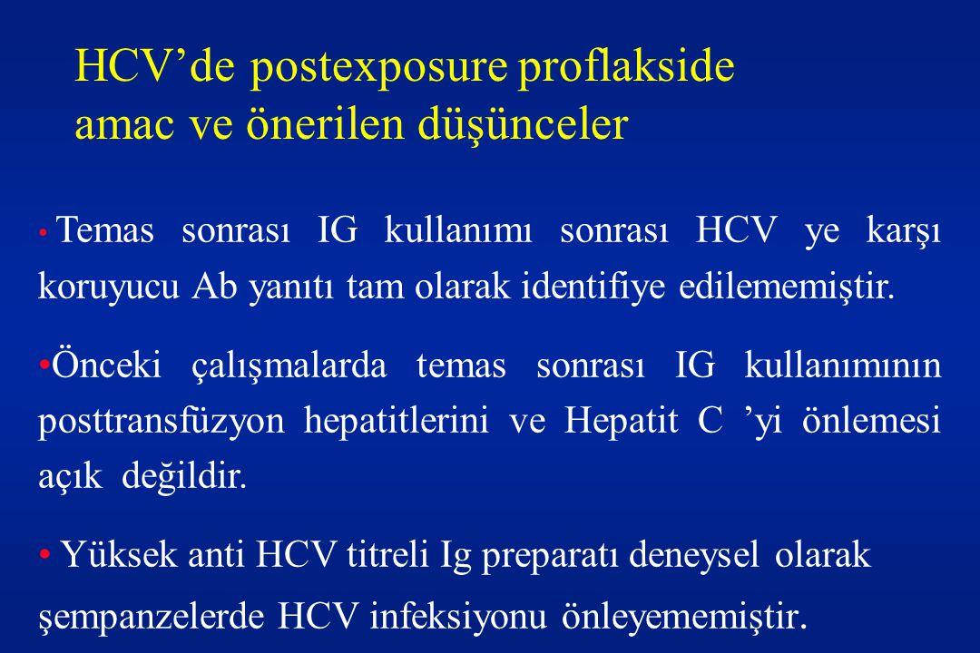 HCV'de postexposure proflakside amac ve önerilen düşünceler • Temas sonrası IG kullanımı sonrası HCV ye karşı koruyucu Ab yanıtı tam olarak identifiye edilememiştir.