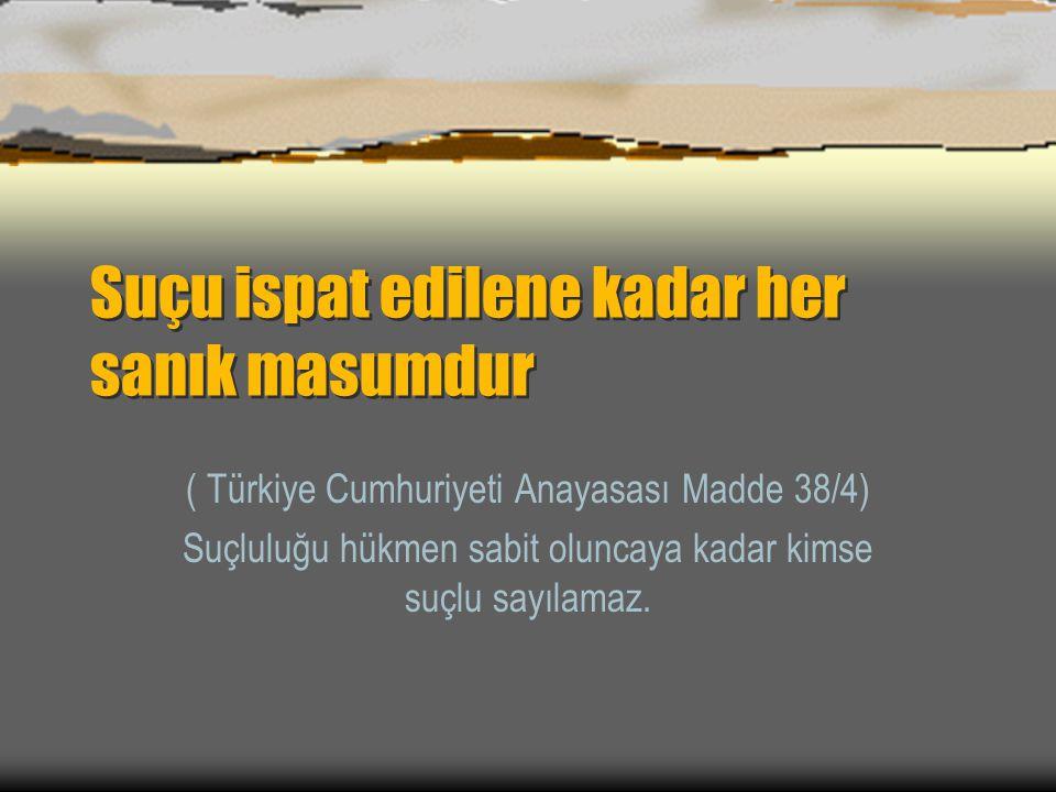 Suçu ispat edilene kadar her sanık masumdur ( Türkiye Cumhuriyeti Anayasası Madde 38/4) Suçluluğu hükmen sabit oluncaya kadar kimse suçlu sayılamaz.