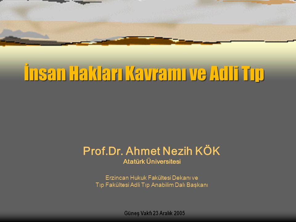 İnsan Hakları Kavramı ve Adli Tıp Güneş Vakfı 23 Aralık 2005 Prof.Dr.