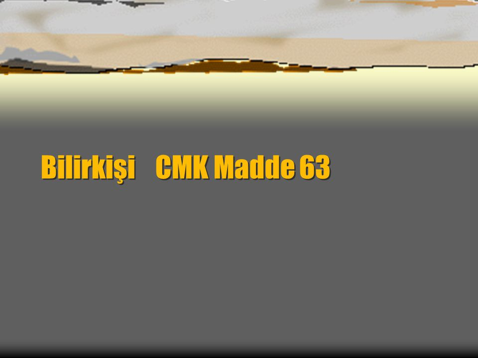 Bilirkişi CMK Madde 63