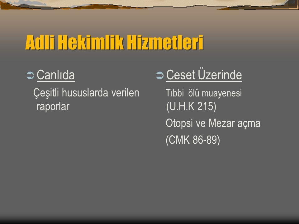 Adli Hekimlik Hizmetleri  Canlıda Çeşitli hususlarda verilen raporlar  Ceset Üzerinde Tıbbi ölü muayenesi (U.H.K 215) Otopsi ve Mezar açma (CMK 86-89)