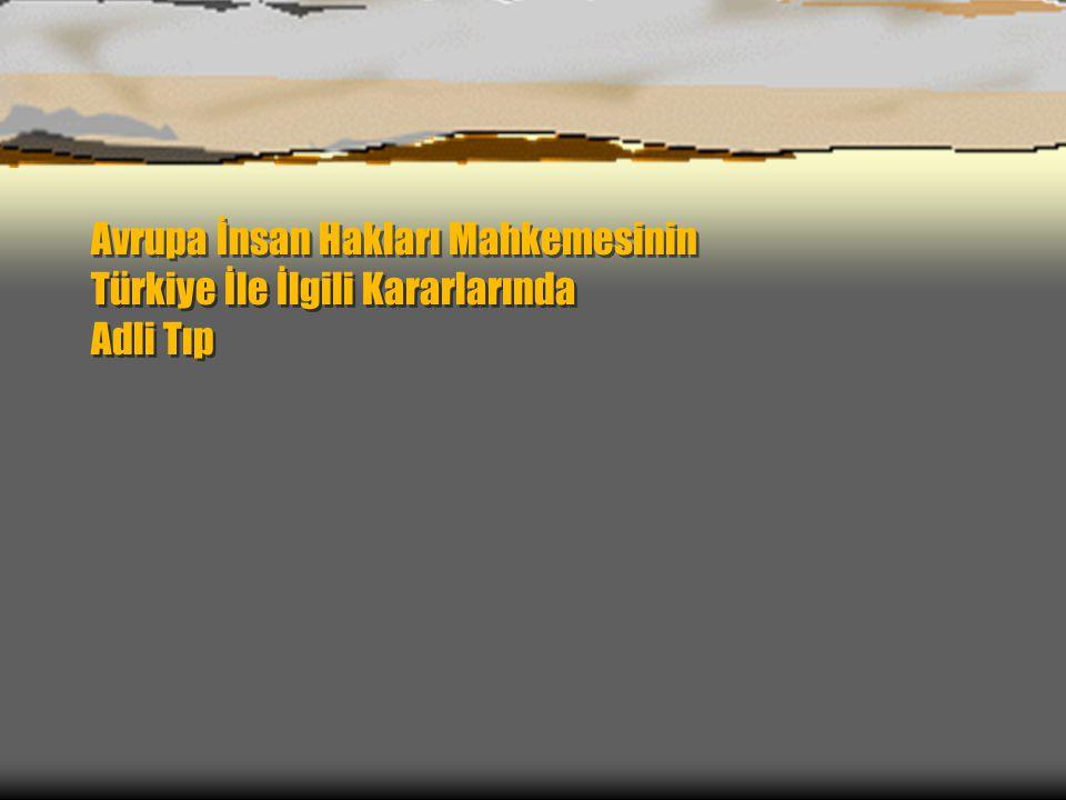 Avrupa İnsan Hakları Mahkemesinin Türkiye İle İlgili Kararlarında Adli Tıp