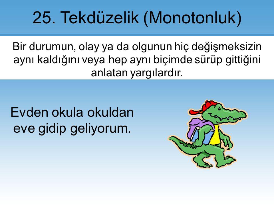 25.Tekdüzelik (Monotonluk).