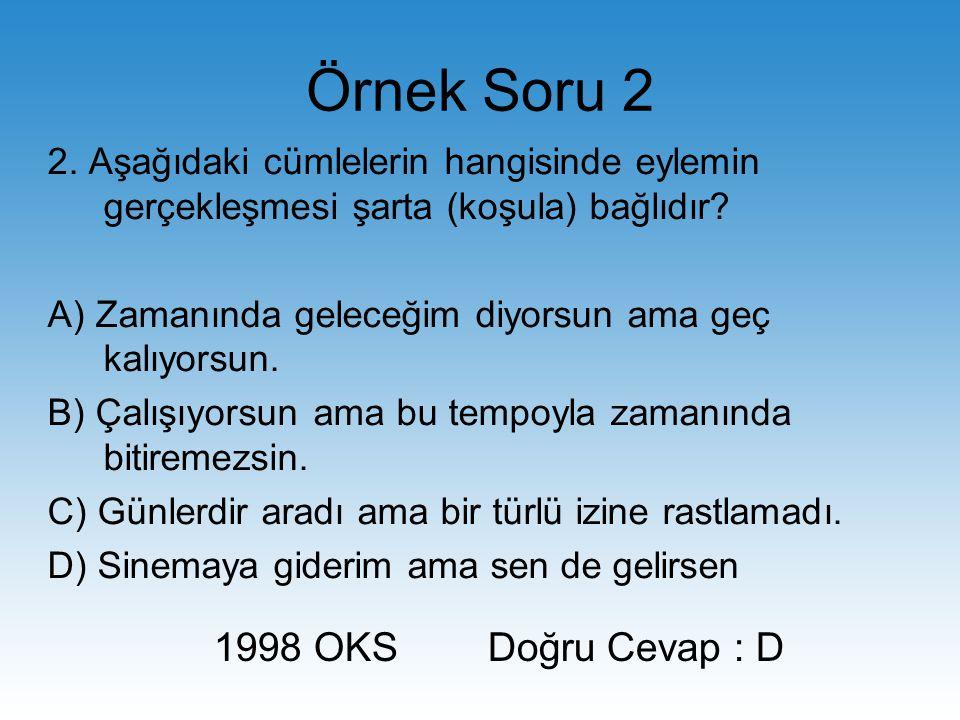 Örnek Soru 2 2.Aşağıdaki cümlelerin hangisinde eylemin gerçekleşmesi şarta (koşula) bağlıdır.