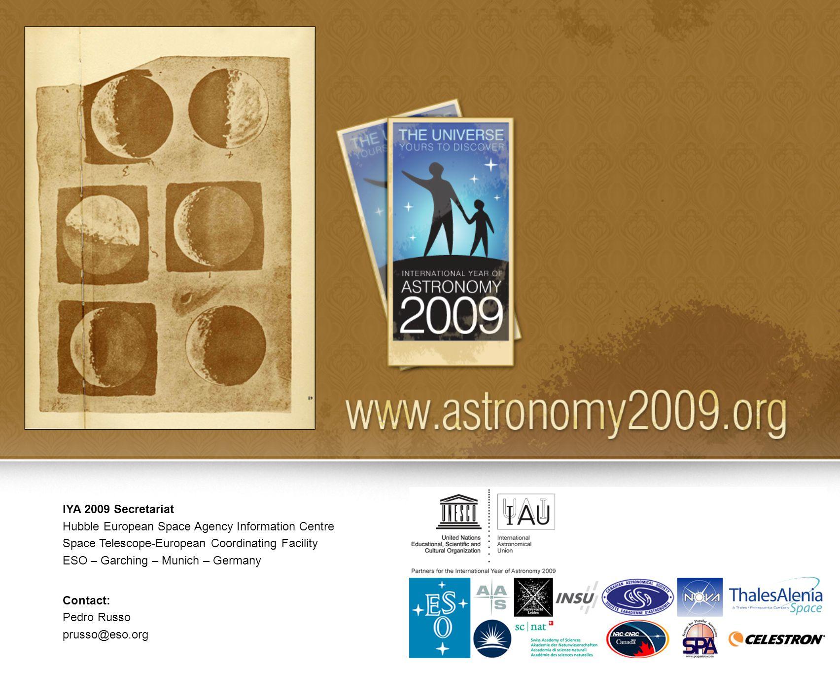 IYA 2009 Secretariat Hubble European Space Agency Information Centre Space Telescope-European Coordinating Facility ESO – Garching – Munich – Germany